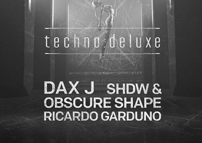 24/11 Techno.Deluxe with DAX J / SHDW & Obscure Shape / Ricardo Garduno